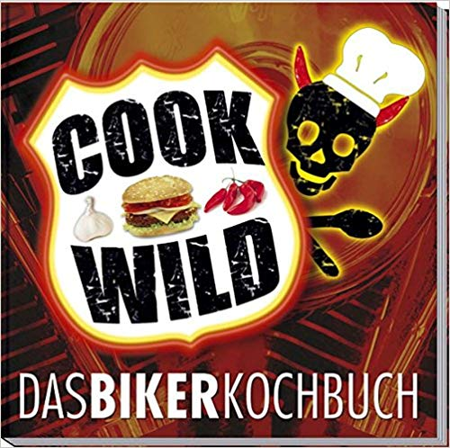 Cook Wilder: Das neue Biker-Kochbuch